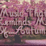 Music That Reminds Me Of…{Autumn}
