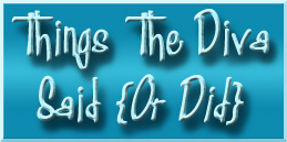 Things The Diva Said {Or Did}…