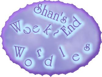 Shan's Week ~ End Wordles